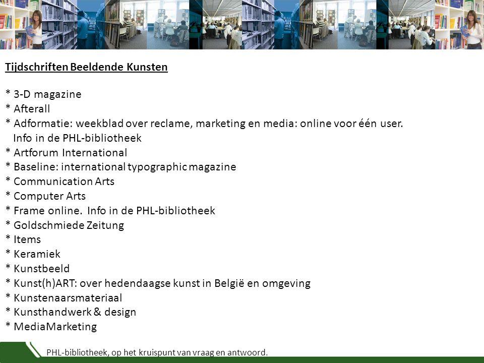 PHL-bibliotheek, op het kruispunt van vraag en antwoord. * 3-D magazine * Afterall * Adformatie: weekblad over reclame, marketing en media: online voo
