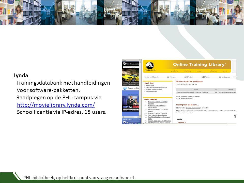 PHL-bibliotheek, op het kruispunt van vraag en antwoord. Lynda Trainingsdatabank met handleidingen voor software-pakketten. Raadplegen op de PHL-campu
