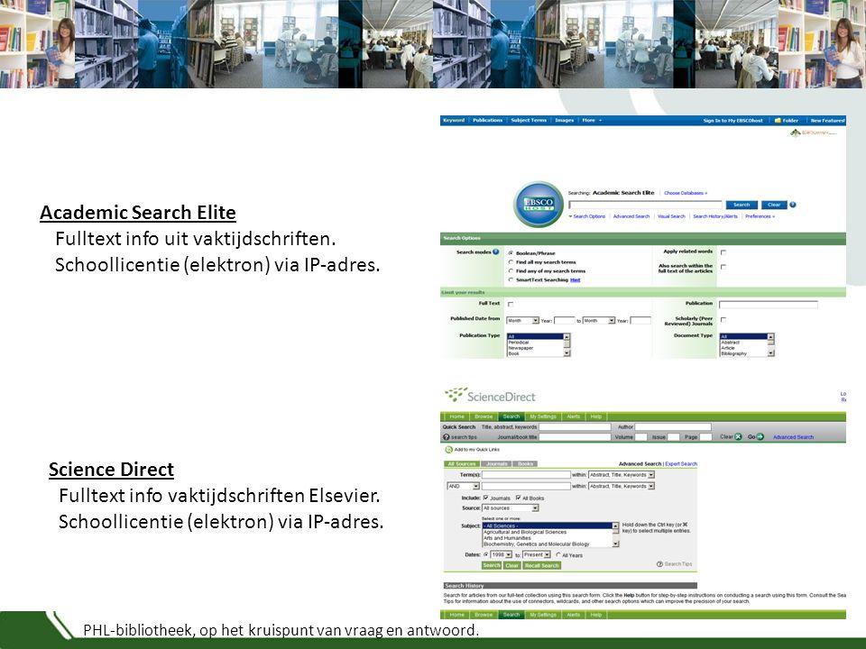 PHL-bibliotheek, op het kruispunt van vraag en antwoord. Academic Search Elite Fulltext info uit vaktijdschriften. Schoollicentie (elektron) via IP-ad