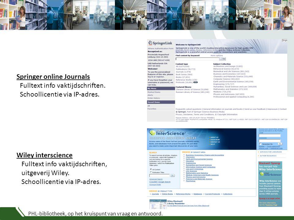 PHL-bibliotheek, op het kruispunt van vraag en antwoord. Springer online Journals Fulltext info vaktijdschriften. Schoollicentie via IP-adres. Wiley i
