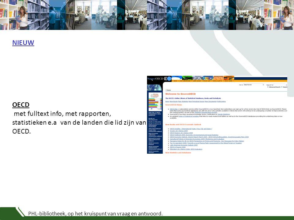 PHL-bibliotheek, op het kruispunt van vraag en antwoord. OECD met fulltext info, met rapporten, statistieken e.a van de landen die lid zijn van OECD.