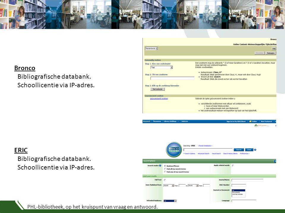 PHL-bibliotheek, op het kruispunt van vraag en antwoord. Bronco Bibliografische databank. Schoollicentie via IP-adres. ERIC Bibliografische databank.