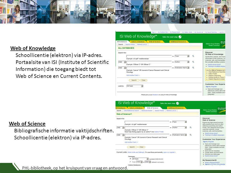 PHL-bibliotheek, op het kruispunt van vraag en antwoord. Web of Knowledge Schoollicentie (elektron) via IP-adres. Portaalsite van ISI (Institute of Sc