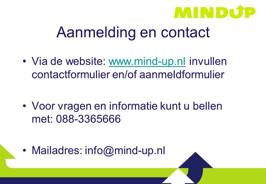 Aanmelding en contact Via de website: www.mind-up.nl invullen contactformulier en/of aanmeldformulierwww.mind-up.nl Voor vragen en informatie kunt u b