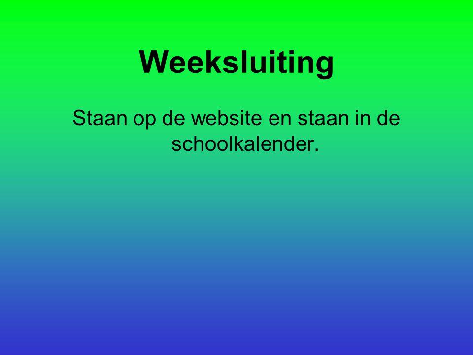 Weeksluiting Staan op de website en staan in de schoolkalender.