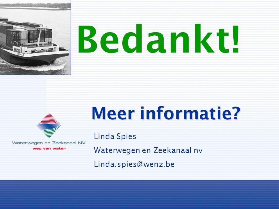 Meer informatie? Linda Spies Waterwegen en Zeekanaal nv Linda.spies@wenz.be Bedankt!