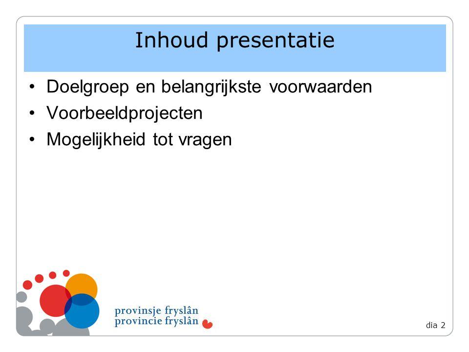 Doelgroep en belangrijkste voorwaarden Voorbeeldprojecten Mogelijkheid tot vragen Inhoud presentatie dia 2