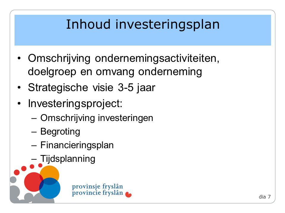 Omschrijving ondernemingsactiviteiten, doelgroep en omvang onderneming Strategische visie 3-5 jaar Investeringsproject: –Omschrijving investeringen –Begroting –Financieringsplan –Tijdsplanning Inhoud investeringsplan dia 7