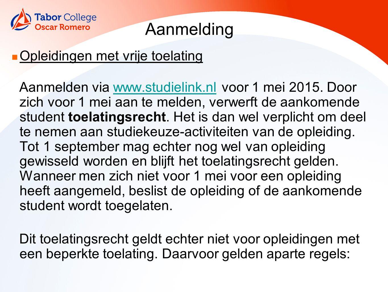 Aanmelding Opleidingen met vrije toelating Aanmelden via www.studielink.nl voor 1 mei 2015.