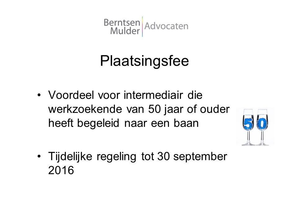 Plaatsingsfee Voordeel voor intermediair die werkzoekende van 50 jaar of ouder heeft begeleid naar een baan Tijdelijke regeling tot 30 september 2016
