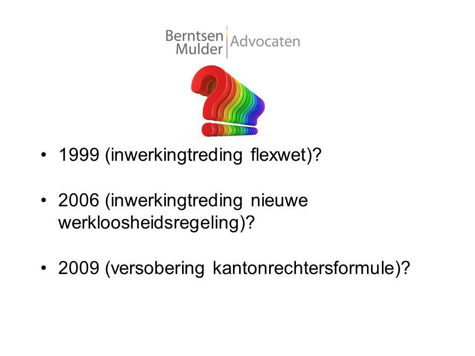 1999 (inwerkingtreding flexwet)? 2006 (inwerkingtreding nieuwe werkloosheidsregeling)? 2009 (versobering kantonrechtersformule)?