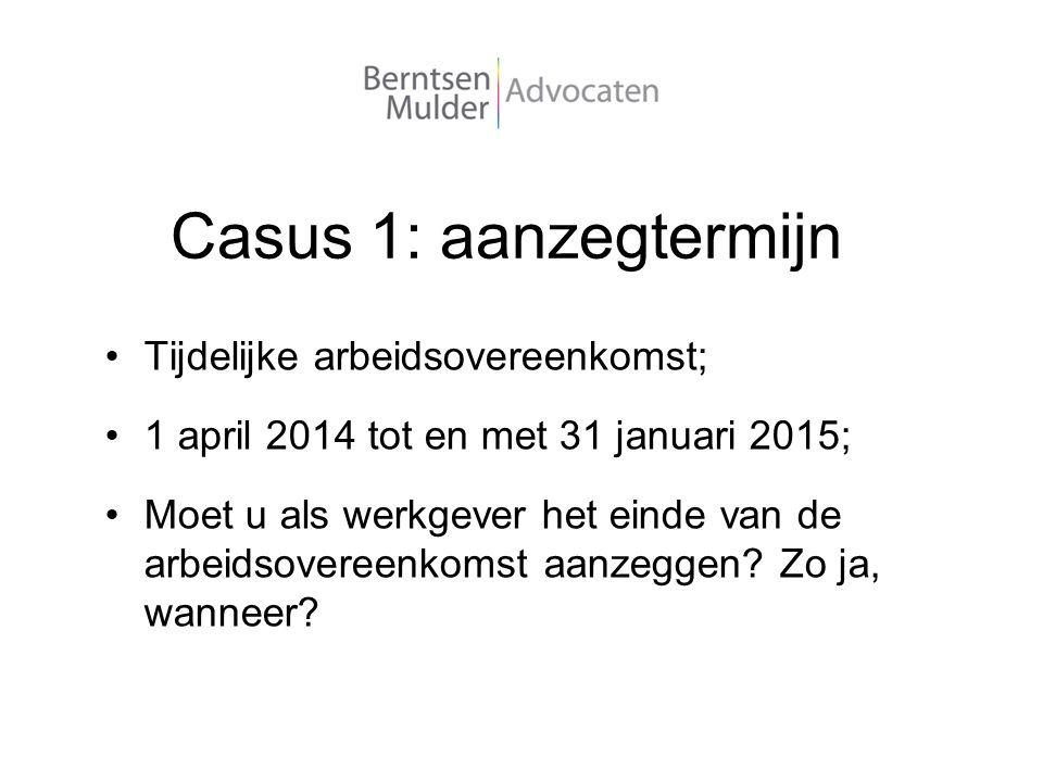Casus 1: aanzegtermijn Tijdelijke arbeidsovereenkomst; 1 april 2014 tot en met 31 januari 2015; Moet u als werkgever het einde van de arbeidsovereenko