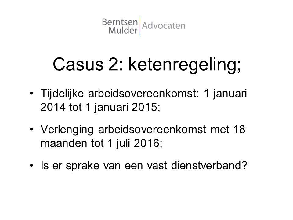 Casus 2: ketenregeling; Tijdelijke arbeidsovereenkomst: 1 januari 2014 tot 1 januari 2015; Verlenging arbeidsovereenkomst met 18 maanden tot 1 juli 20