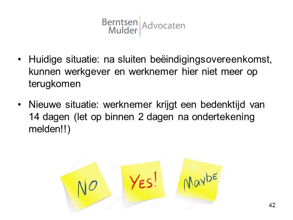 Bedenktijd Huidige situatie: na sluiten beëindigingsovereenkomst, kunnen werkgever en werknemer hier niet meer op terugkomen Nieuwe situatie: werkneme