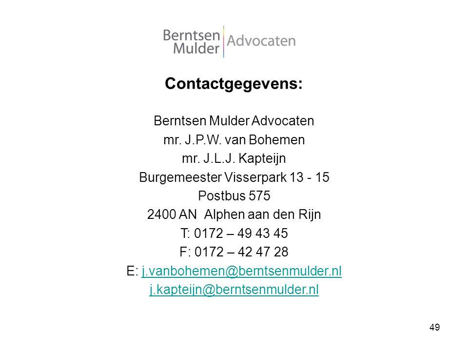 49 Contactgegevens: Berntsen Mulder Advocaten mr. J.P.W. van Bohemen mr. J.L.J. Kapteijn Burgemeester Visserpark 13 - 15 Postbus 575 2400 AN Alphen aa