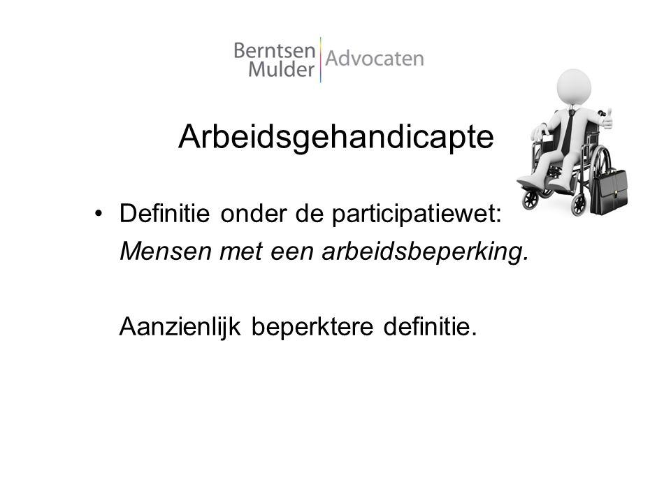Arbeidsgehandicapte Definitie onder de participatiewet: Mensen met een arbeidsbeperking. Aanzienlijk beperktere definitie.