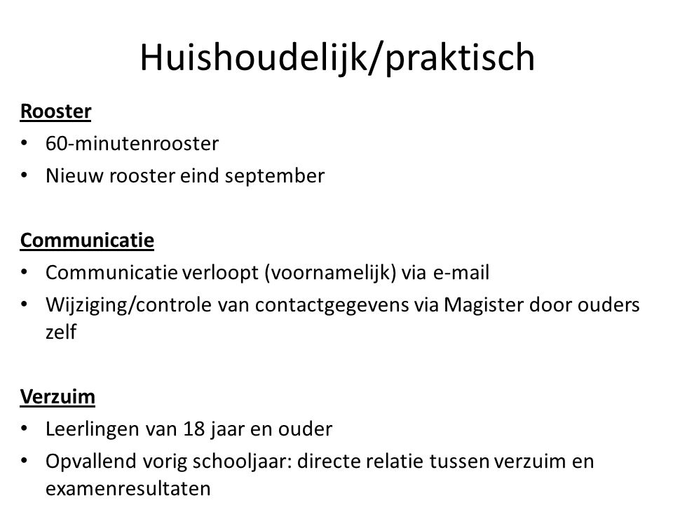 Huishoudelijk/praktisch Rooster 60-minutenrooster Nieuw rooster eind september Communicatie Communicatie verloopt (voornamelijk) via e-mail Wijziging/