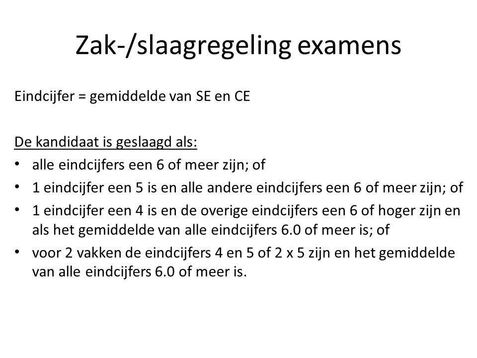 Zak-/slaagregeling examens Eindcijfer = gemiddelde van SE en CE De kandidaat is geslaagd als: alle eindcijfers een 6 of meer zijn; of 1 eindcijfer een