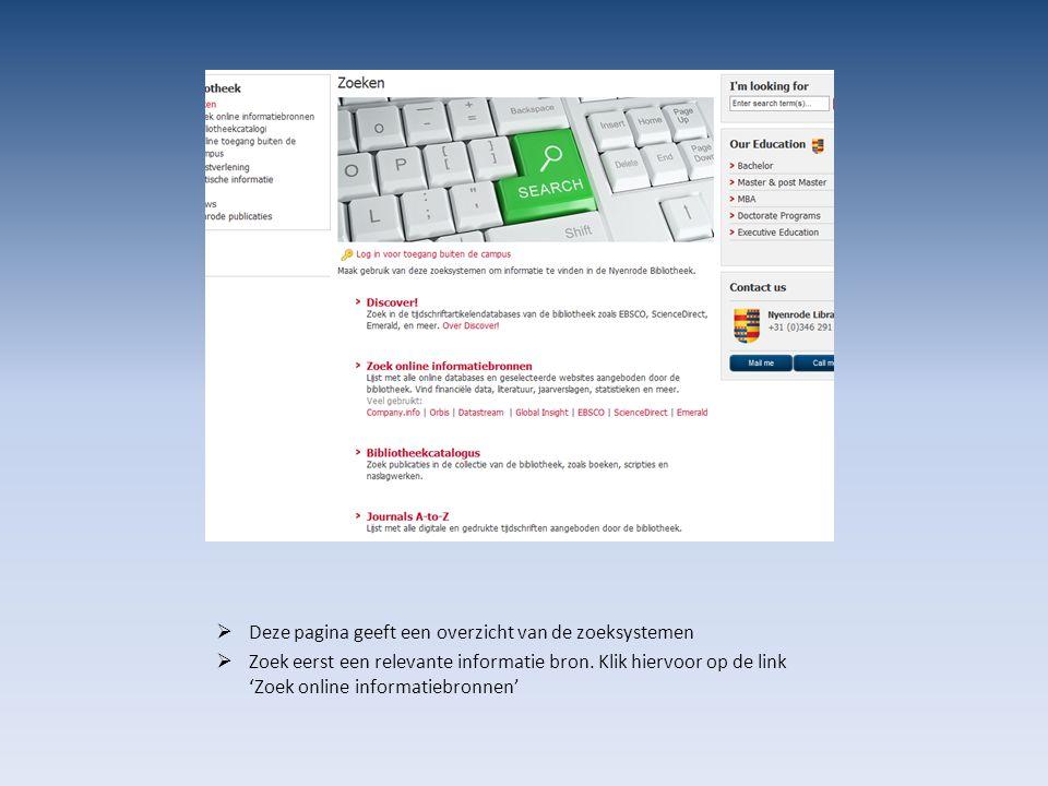  Deze pagina geeft een overzicht van de zoeksystemen  Zoek eerst een relevante informatie bron. Klik hiervoor op de link 'Zoek online informatiebron