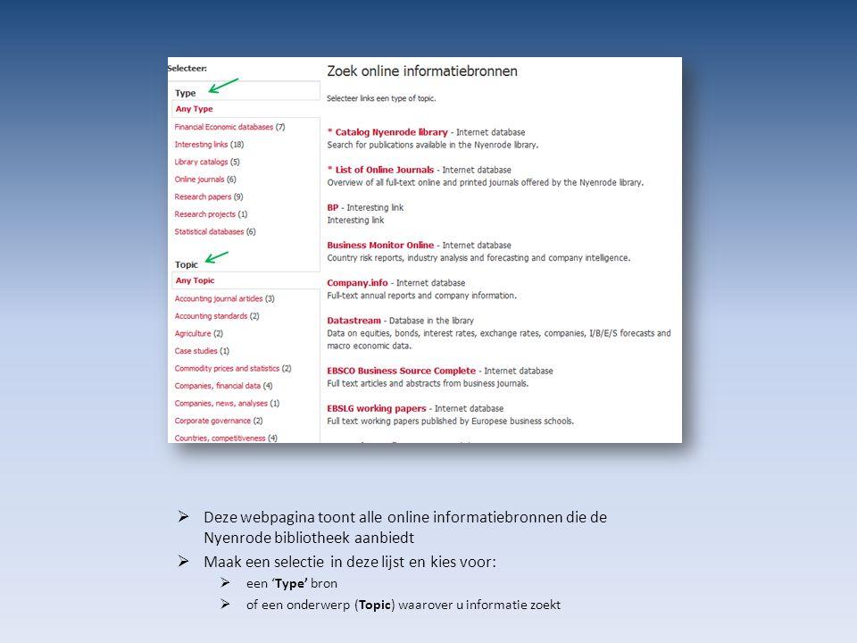  Deze webpagina toont alle online informatiebronnen die de Nyenrode bibliotheek aanbiedt  Maak een selectie in deze lijst en kies voor:  een 'Type'