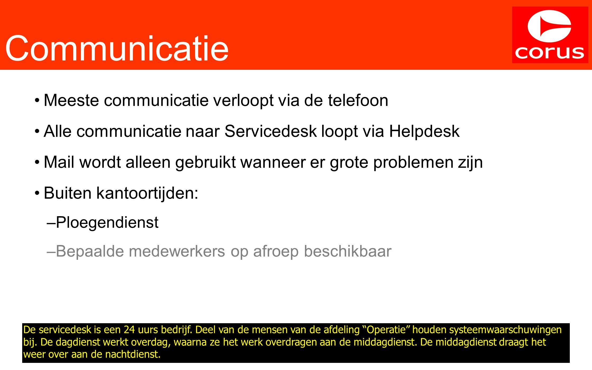 Communicatie Meeste communicatie verloopt via de telefoon Alle communicatie naar Servicedesk loopt via Helpdesk Mail wordt alleen gebruikt wanneer er