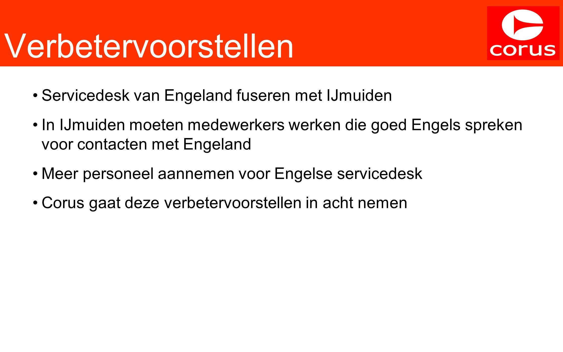 Verbetervoorstellen Servicedesk van Engeland fuseren met IJmuiden In IJmuiden moeten medewerkers werken die goed Engels spreken voor contacten met Eng