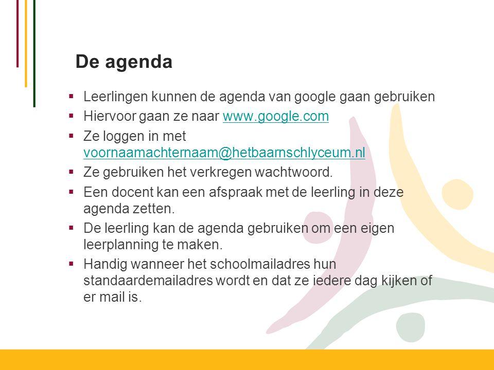 De agenda  Leerlingen kunnen de agenda van google gaan gebruiken  Hiervoor gaan ze naar www.google.comwww.google.com  Ze loggen in met voornaamacht