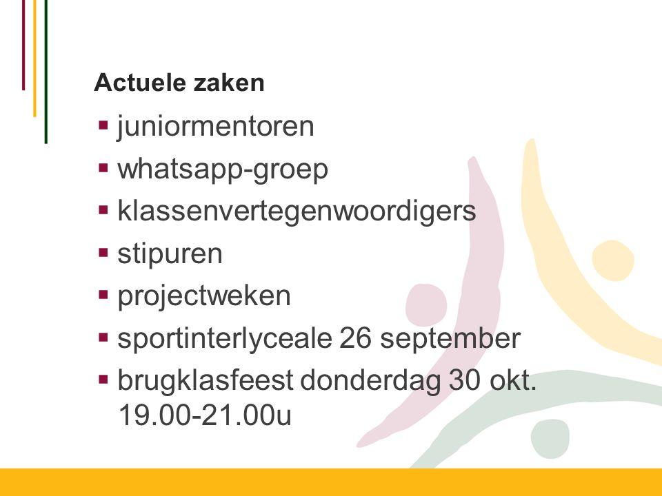 Actuele zaken  juniormentoren  whatsapp-groep  klassenvertegenwoordigers  stipuren  projectweken  sportinterlyceale 26 september  brugklasfeest