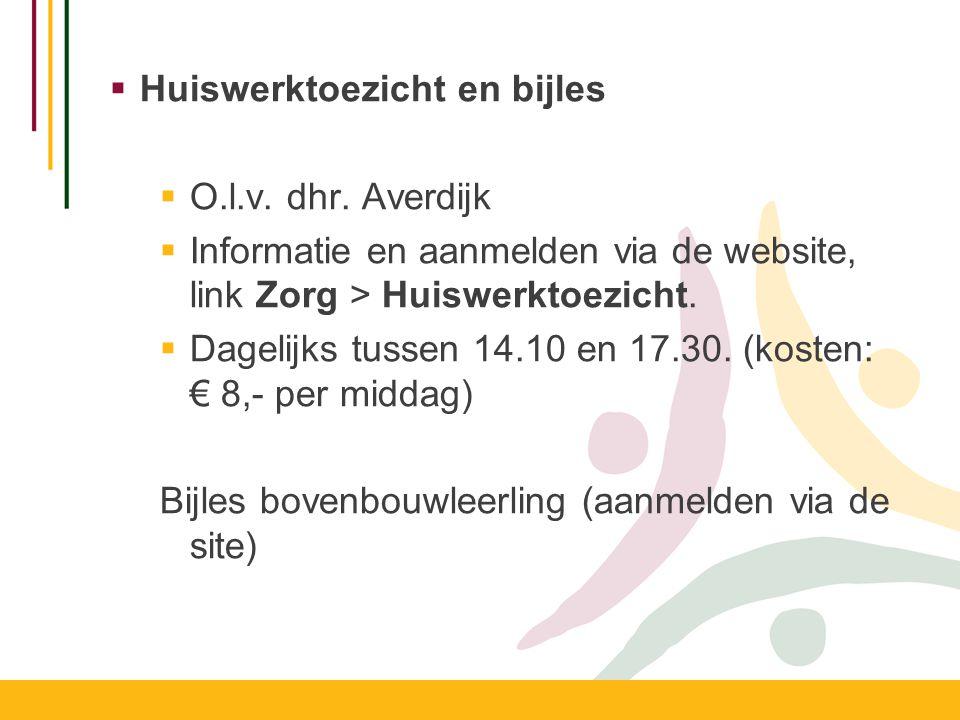 Huiswerktoezicht en bijles  O.l.v. dhr. Averdijk  Informatie en aanmelden via de website, link Zorg > Huiswerktoezicht.  Dagelijks tussen 14.10 e