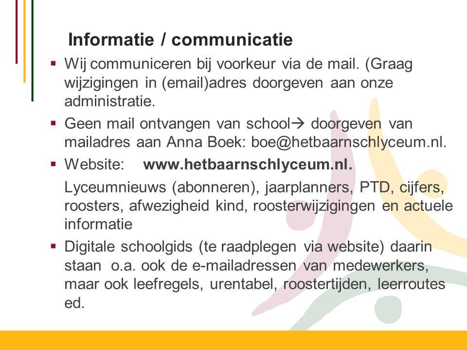 Informatie / communicatie  Wij communiceren bij voorkeur via de mail. (Graag wijzigingen in (email)adres doorgeven aan onze administratie.  Geen mai