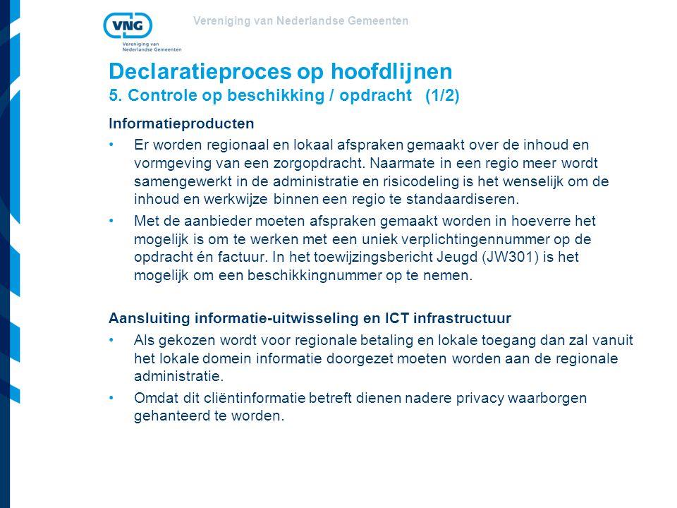 Vereniging van Nederlandse Gemeenten Declaratieproces op hoofdlijnen 5. Controle op beschikking / opdracht (1/2) Informatieproducten Er worden regiona