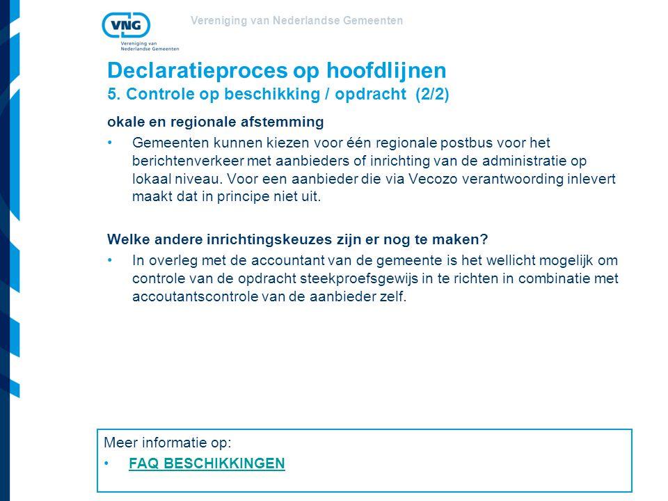 Vereniging van Nederlandse Gemeenten Declaratieproces op hoofdlijnen 5. Controle op beschikking / opdracht (2/2) okale en regionale afstemming Gemeent
