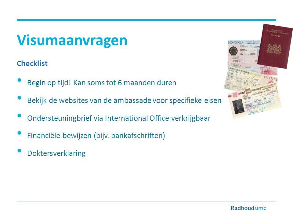 Visumaanvragen Checklist Begin op tijd! Kan soms tot 6 maanden duren Bekijk de websites van de ambassade voor specifieke eisen Ondersteuningbrief via