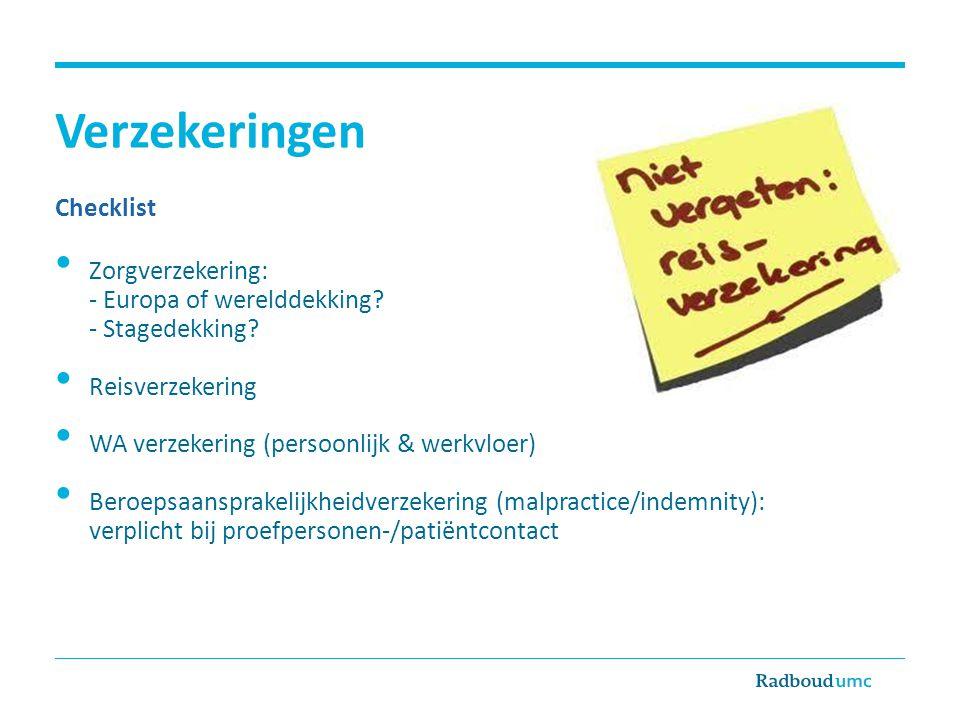 Verzekeringen Checklist Zorgverzekering: - Europa of werelddekking? - Stagedekking? Reisverzekering WA verzekering (persoonlijk & werkvloer) Beroepsaa