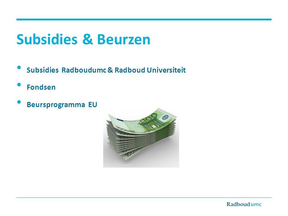 Subsidies & Beurzen Subsidies Radboudumc & Radboud Universiteit Fondsen Beursprogramma EU