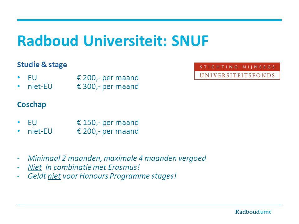 Radboud Universiteit: SNUF Studie & stage EU € 200,- per maand niet-EU€ 300,- per maand Coschap EU € 150,- per maand niet-EU€ 200,- per maand -Minimaa
