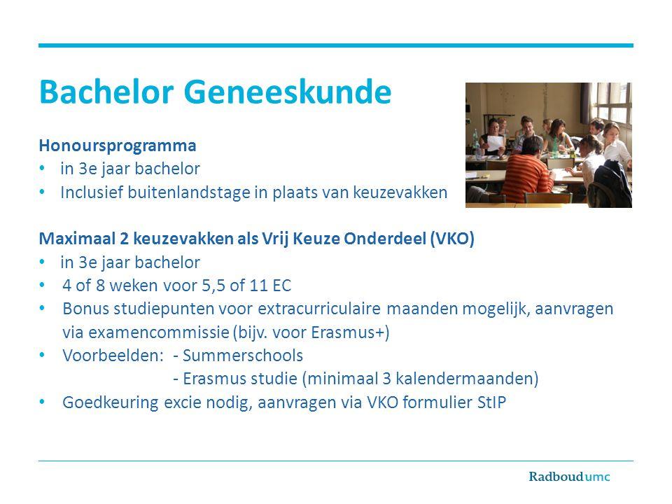 Bachelor Geneeskunde Honoursprogramma in 3e jaar bachelor Inclusief buitenlandstage in plaats van keuzevakken Maximaal 2 keuzevakken als Vrij Keuze On