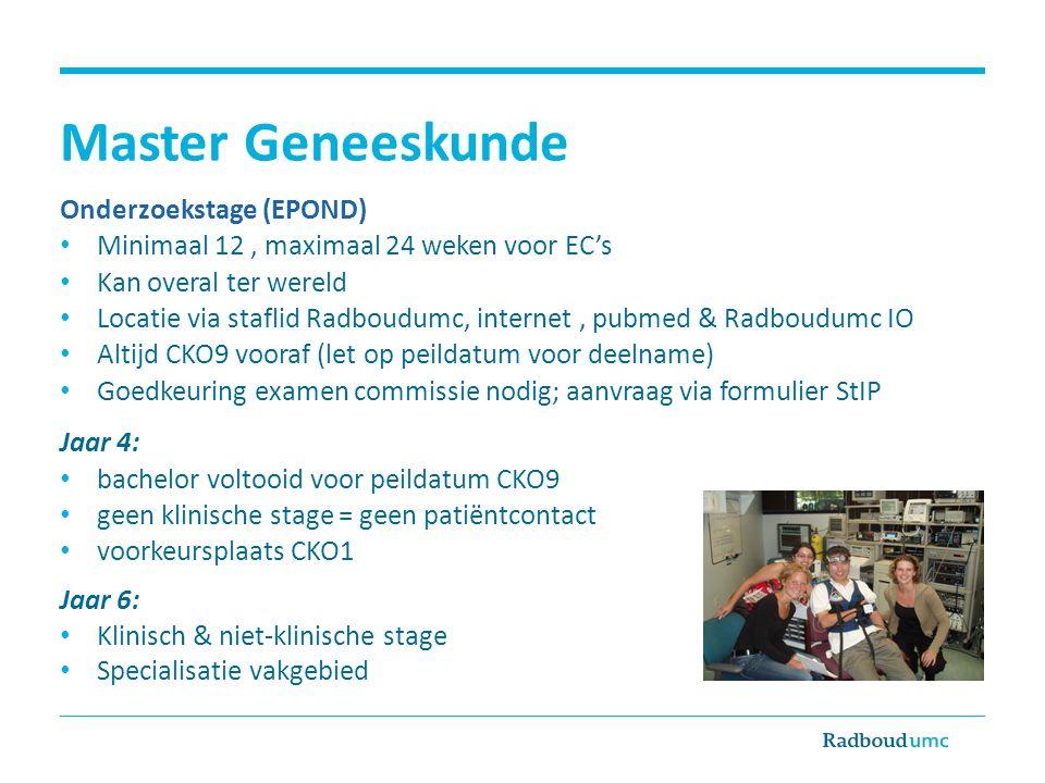 Master Geneeskunde Onderzoekstage (EPOND) Minimaal 12, maximaal 24 weken voor EC's Kan overal ter wereld Locatie via staflid Radboudumc, internet, pub
