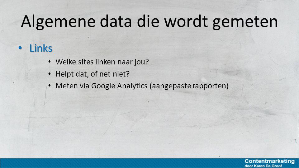 Algemene data die wordt gemeten Links Links Welke sites linken naar jou? Helpt dat, of net niet? Meten via Google Analytics (aangepaste rapporten)