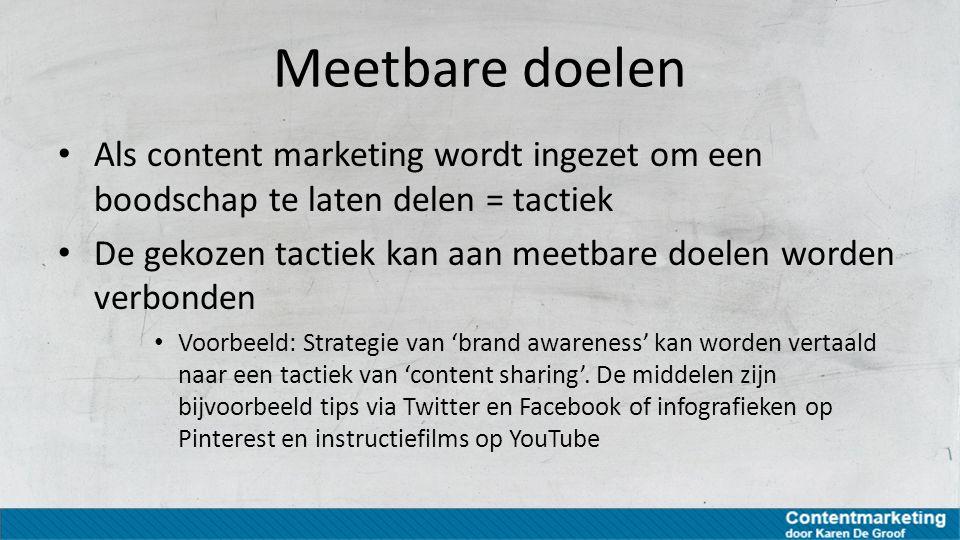 Meetbare doelen Als content marketing wordt ingezet om een boodschap te laten delen = tactiek De gekozen tactiek kan aan meetbare doelen worden verbon