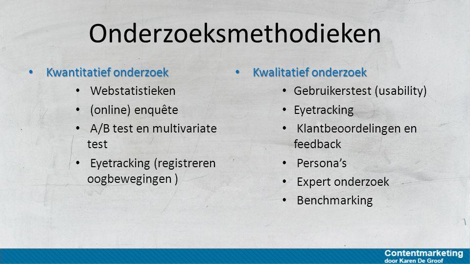 Onderzoeksmethodieken Kwantitatief onderzoek Kwantitatief onderzoek Webstatistieken (online) enquête A/B test en multivariate test Eyetracking (regist