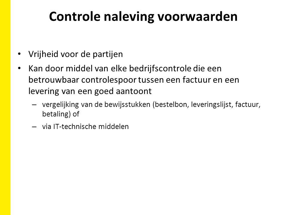 Controle naleving voorwaarden Vrijheid voor de partijen Kan door middel van elke bedrijfscontrole die een betrouwbaar controlespoor tussen een factuur