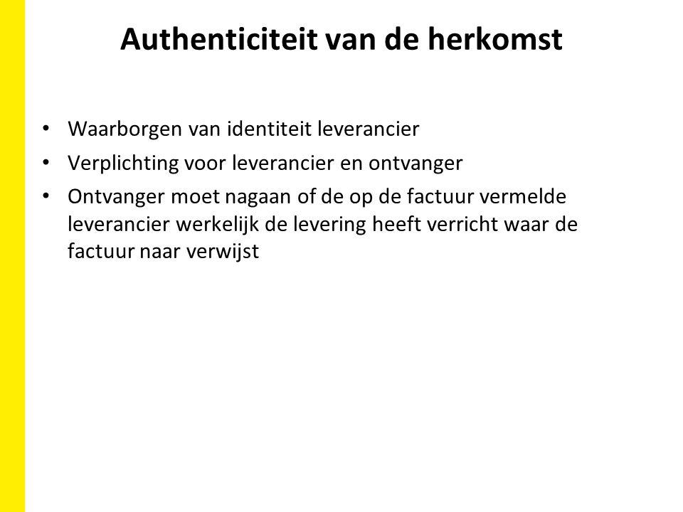 Authenticiteit van de herkomst Waarborgen van identiteit leverancier Verplichting voor leverancier en ontvanger Ontvanger moet nagaan of de op de factuur vermelde leverancier werkelijk de levering heeft verricht waar de factuur naar verwijst