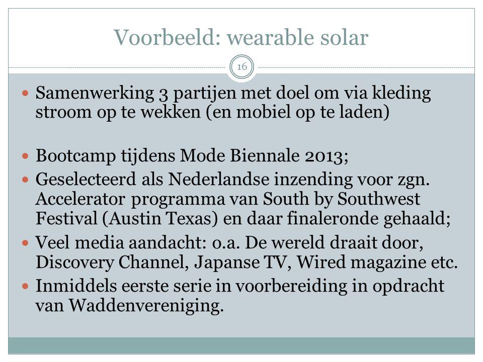 Voorbeeld: wearable solar 16 Samenwerking 3 partijen met doel om via kleding stroom op te wekken (en mobiel op te laden) Bootcamp tijdens Mode Biennal