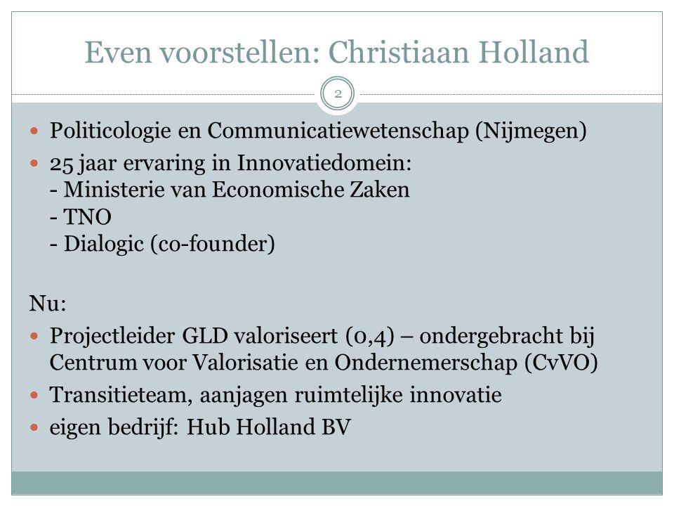 Even voorstellen: Christiaan Holland 2 Politicologie en Communicatiewetenschap (Nijmegen) 25 jaar ervaring in Innovatiedomein: - Ministerie van Econom
