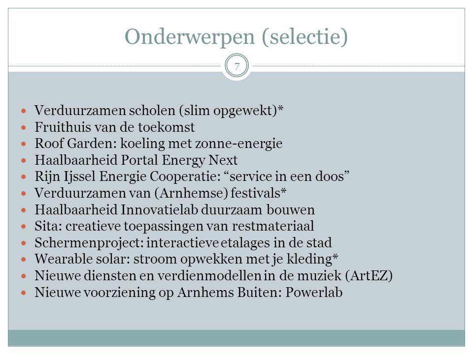Onderwerpen (selectie) 7 Verduurzamen scholen (slim opgewekt)* Fruithuis van de toekomst Roof Garden: koeling met zonne-energie Haalbaarheid Portal En