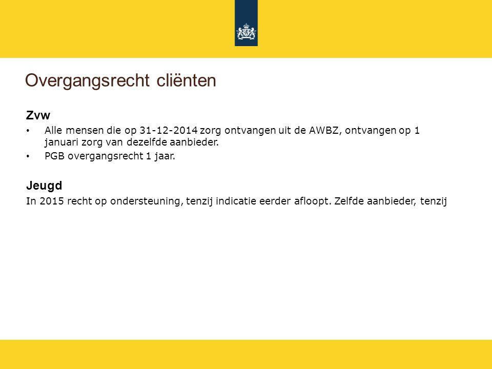 Overgangsrecht cliënten Zvw Alle mensen die op 31-12-2014 zorg ontvangen uit de AWBZ, ontvangen op 1 januari zorg van dezelfde aanbieder. PGB overgang