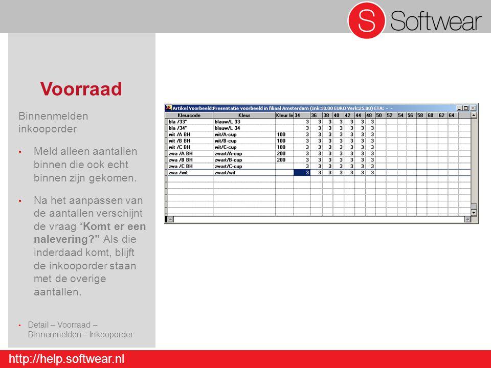 http://help.softwear.nl Voorraad Binnenmelden inkooporder Meld alleen aantallen binnen die ook echt binnen zijn gekomen. Na het aanpassen van de aanta