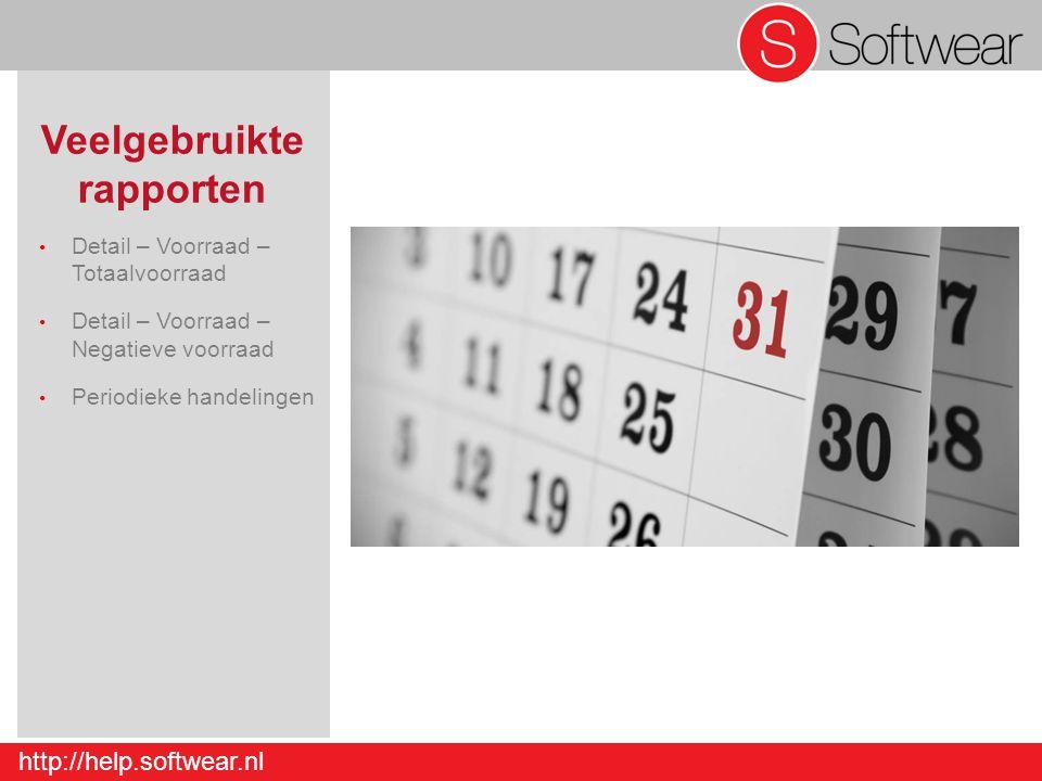 http://help.softwear.nl Veelgebruikte rapporten Detail – Voorraad – Totaalvoorraad Detail – Voorraad – Negatieve voorraad Periodieke handelingen Detai