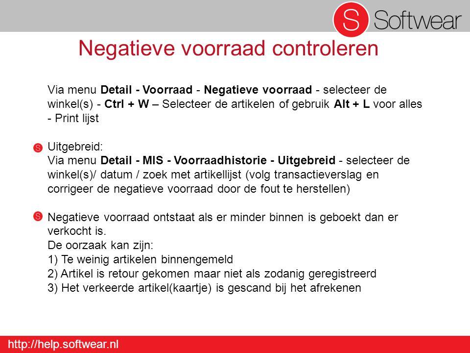 http://help.softwear.nl Negatieve voorraad controleren Via menu Detail - Voorraad - Negatieve voorraad - selecteer de winkel(s) - Ctrl + W – Selecteer